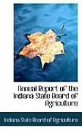 Annual Report Of The Indiana State Board Of Agriculture by Indiana State Board Of Agriculture
