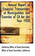 Annual Report of Financial Transactions of Municipalities and Counties of CA for the Year 1920