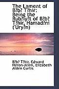 The Lament of BB Thir: Being the Rubiyt of BB Thir, Hamadn ('Uryn)