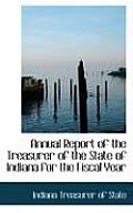 Annual Report Of The Treasurer Of The State Of Indiana For The Fiscal Year by Indiana Treasurer Of State