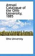 Annual Catalogue Of The Ohio University, 1885 by Ohio University