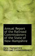 Annual Report Of The Railroad Commissioners Of The State Of New-Hampshire by New Hampshire Railroad Commissioners
