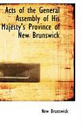 Acts Of The General Assembly Of His Majesty's Province Of New Brunswick by New Brunswick
