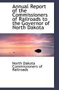 Annual Report Of The Commissioners Of Railroads To The Governor Of North Dakota by Nor Dakota Commissioners Of Railroads