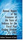 Annual Report Of The Treasurer Of The State Of Indiana For The Fiscal Year Ending October 31, 1901 by Indiana Treasurer Of State