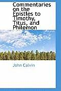 Commentaries on the Epistles to Timothy, Titus, and Philemon