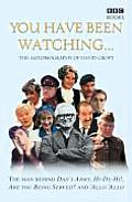 You Have Been Watching . . .: The Autobiography of David Croft