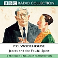 Jeeves and the Feudal Spirit: A BBC Full-Cast Radio Drama