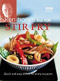 Ken Hom's Top 100 Stir-fry Recipes: Quick and Easy Dishes for Every Occasion (BBC Books' Quick & Easy Cookery)