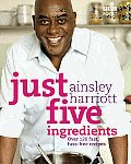Just Five Ingredients Over 120 Fast Fuss Free Recipes