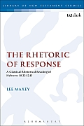 Library of New Testament Studies #318: The Rhetoric of Response: A Classical Rhetorical Reading of Hebrews 10:32-12:13