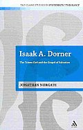 Isaak A. Dorner: The Triune God and the Gospel of Salvation (T&t Clark Studies in Systematic Theology)