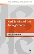 Karl Barth and the Analogia Entis (T&t Clark Studies in Systematic Theology)