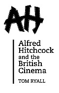 Alfred Hitchcock and the British Cinema: Second Edition