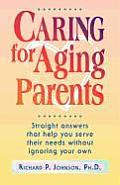 Caring for Aging Parents Straight Answers That Help You Serve Their Needs Without Ignoring Your Own