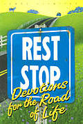 Rest Stop Devotions For The Road Of Life