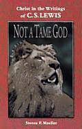 Not a Tame God Christ in the Writings of C S Lewis
