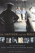 Emperor & the Wolf The Lives & Films of Akira Kurosawa & Toshiro Mifune