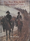 Man Who Broke Napoleons Codes The Story of George Scovell