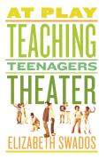 At Play : Teaching Teenagers Theater (06 Edition)