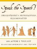 Speak the Speech Shakespeares Monologues Illuminated