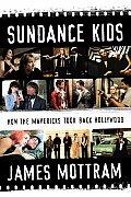 The Sundance Kids: How the Mavericks Took Back Hollywood