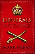 Generals Ten British Commanders Who Shaped the World