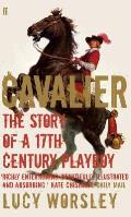Cavalier the Story of a 17TH Century Playboy William Cavendish