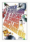 Chuck Klosterman IV a Decade of Curious People &amp; Dangerous Ideas Uk Cover