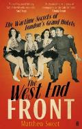 West End Front the Wartime Secrets of Londons Grand Hotels