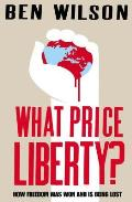 What Price Liberty!: How Freedom Was Won and Is Being Lost