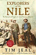 Explorers of the Nile: The Triumph and Tragedy of a Great Victorian Adventure. Tim Jeal