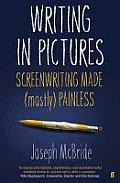 Writing in Pictures: Screenwriting Made (Mostly) Painless. Joseph McBride