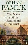 Naive & the Sentimental Novelist Understanding What Happens When We Write & Read Novels