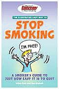 Stop Smoking: A Smoker's Guide to Just How Easy It Is to Quit