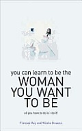 You Can Learn to Be the Woman You Want to Be