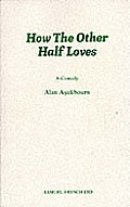 How the Other Half Loves - A Comedy