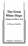 Great White Hope A Drama In Three Acts