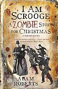 I Am Scrooge A Zombie Story for Christmas