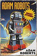 Adam Robots: Short Stories by Adam Roberts