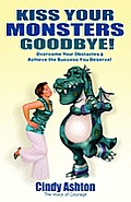 Kiss Your Monsters Goodbye: Overcome Your Obstacles