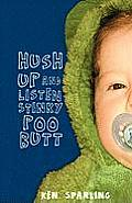 Hush Up and Listen Stinky Poo Butt