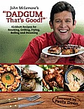 Dadgum Thats Good Kickbutt Recipes for Smoking Grilling Frying Boiling & Steaming