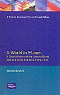 A World in Flames: A Short History of the Second World War in Europe and Asia, 1939-1945