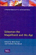 Suleyman the Magnificent and His Age: The Ottoman Empire in the Early Modern World