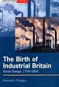 Birth of Industrial Britain Social Change 1750 1850