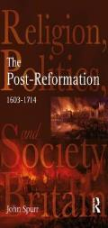 The Post-Reformation: Religion, Politics and Society in Britain, 1603-1714