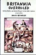 Britannia Overruled : British Policy and World Power in the Twentieth Century (2ND 00 Edition)