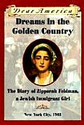Dear America Dreams in the Golden Country the Diary of Zipporah Feldman a Jewish Immigrant Girl New York City 1903
