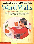 Teaching Reading & Writing with Word Walls Easy Lessons & Fresh Ideas for Creating Interactive Word Walls That Build Literacy Skills